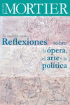 Descargar REFLEXIONES SOBRE LA OPERA, EL ARTE Y LA POLITICA: IN AUDATIA VERATIS gratis pdf - leer online