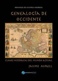genealogia de occidente. claves historicas del mundo actual-jaume aurell cardona-9788494705045