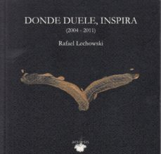 Descargar ebooks joomla DONDE DUELE, INSPIRA (2004-2011) (INCLUYE CD) en español de RAFAEL LECHOWSKI  9788494793745