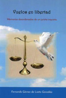 Descargar VUELOS EN LIBERTAD: MEMORIAS DESORDENADAS DE UN JURISTA INQUIETO gratis pdf - leer online