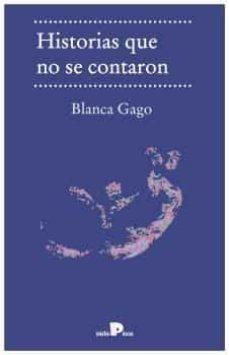Descargar archivos de libros pdf HISTORIAS QUE NO SE CONTARON FB2 in Spanish 9788494995545 de BLANCA GAGO