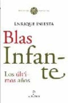 blas infante: los ultimos años-enrique iniesta coullaut-valera-9788496710245