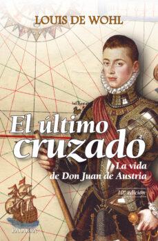 Descargar e-book gratis EL ULTIMO CRUZADO: LA VIDA DE DON JUAN DE AUSTRIA