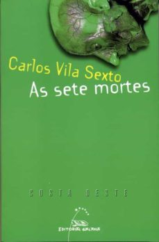Libro en línea descarga pdf AS SETE MORTES en español 9788498651645  de CARLOS VILA SEXTO