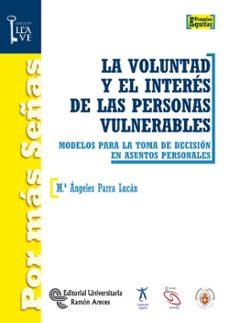 la voluntad y el interes de las personas vulnerables: modelos para la toma de decision en asuntos personales-maria angeles parra lucan-9788499611945