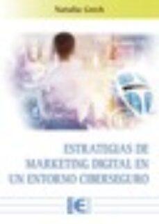 Descargas gratuitas de libros de ordenador en pdf ESTRATEGIAS DE MARKETING DIGITAL EN UN ENTORNO CIBERSEGURO ePub PDF (Literatura española) de NATALIA GRECH GOMENDIO 9788499648545