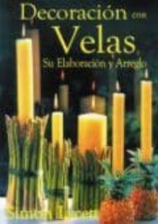 Descarga gratuita de libros electrónicos electrónicos. DECORACION CON VELAS: SU ELABORACION Y ARREGLO de SIMON LYCETT in Spanish 9789706662545 CHM RTF iBook