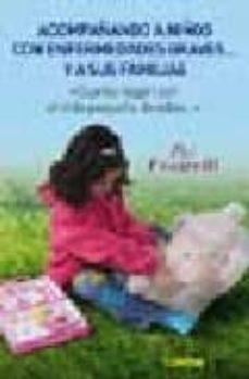 Descargar pdfs de libros gratis. ACOMPAÑANDO A NIÑOS CON ENFERMEDADES GRAVES Y A SUS FAMILIAS: CUA NTO HAGAN POR EL MAS PEQUEÑO DE ELLOS  (Spanish Edition) de PAT FOSARELLI 9789870004745