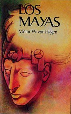 LOS MAYAS - VICTOR W. VON HAGEN | Triangledh.org