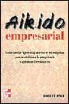 Titantitan.mx Aikido Empresarial: Como Liberar El Potencial Interno De Su Compa ÑIa Para Neutralizar A La Competencia Y Optimizar El Crecimiento Image