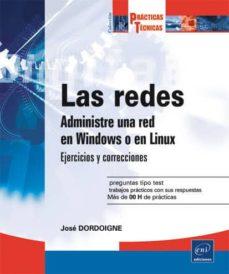 las redes: administre una red en windows o en linux: ejercicios y soluciones-jose dordoigne-9782746094055