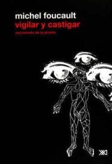 Descargar VIGILAR Y CASTIGAR: NACIMIENTO DE LA PRISION gratis pdf - leer online