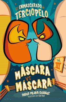 máscara vs. máscara (el enmascarado de terciopelo 3) (ebook)-diego mejía eguiluz-9786073176255