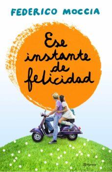 Descarga gratis la guía telefónica ESE INSTANTE DE FELICIDAD de FEDERICO MOCCIA (Spanish Edition) iBook PDF 9788408120155