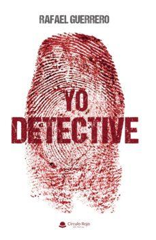 Libros gratis para descargar en línea. YO, DETECTIVE 9788413047355 (Literatura española) PDF ePub iBook de RAFAEL GUERRERO