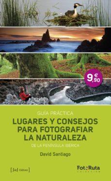 lugares y consejos para fotografiar la naturaleza de la peninsula iberica: guia practica-david santiago-9788415131755
