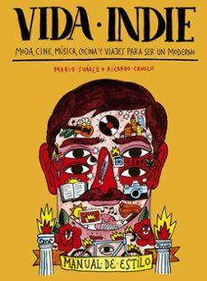 (pe) vida indie: moda, cine, musica, cocina y viajes para ser un moderno-ricardo cavolo-mario suarez-9788416177455