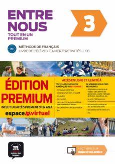 Descarga de libros completos gratis ENTRE NOUS 3 LIVRE DE L'ÉLÈVE + CAHIER D'ACTIVITÉS + CD AUDIO + CODE PREMIUM UN AN