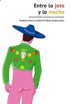 Descarga gratis libros utilizando isbn ENTRE LO JOTO Y LO MACHO: MASCULINIDADES SEXODIVERSAS MEXICANAS 9788417319755