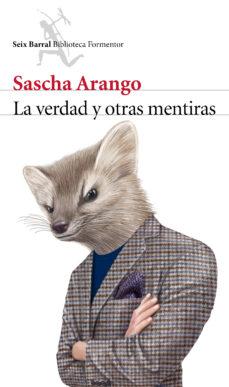 la verdad y otras mentiras-sascha arango-9788432222955