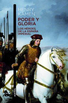 poder y gloria: los heroes de la españa imperial-henry kamen-9788467008555