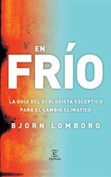 Lofficielhommes.es En Frio: La Guia Del Ecologista Esceptico Para El Calentamiento G Lobal Image