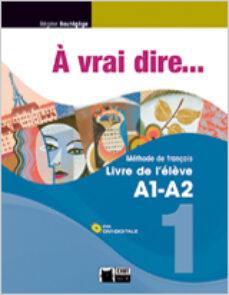 Descargas de libros electrónicos gratuitos de Rapidshare À VRAI DIRE... 1. LIVRE DE L ÉLÈVE A1-A2 + CD 9788468200255 (Literatura española) de