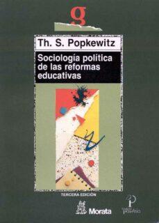 sociologia politica de las reformas educativas-thomas s. popkewitz-9788471123855
