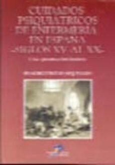 Descargar libro ingles CUIDADOS PSIQUIATRICOS DE ENFERMERIA EN ESPAÑA: SIGLOS XV AL XX PDB de FRANCISCO VENTOSA ESQUINALDO 9788479784355