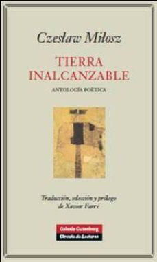 tierra inalcanzable: antologia poetica-czeslaw milosz-9788481099355