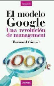 el modelo google: una revolucion de management-bernard girard-9788483580455