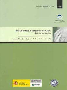 Descargas de libros electrónicos gratis en google MALOS TRATOS A PERSONAS MAYORES: GUIA DE ACTUACION RTF 9788484460855 de ANTONIO MOYA BERNAL, JAVIER (COORDS.) BARBERO GUTIERREZ