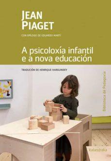 a psicoloxía infantil e a nova educación-jean piaget-vicente blanco-9788484643555