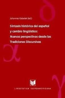 sintaxis historica del español y cambio linguistico: nuevas perspectivas desde las tradiciones discursivas-johannes kabatek-9788484893455