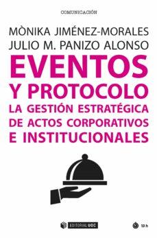Descargar EVENTOS Y PROTOCOLO. LA GESTION ESTRATEGICA DE ACTOS CORPORATIVOS E INSTITUCIONALES gratis pdf - leer online