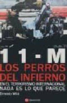 11-m los perros del infierno: en el terrorismo internacional nada es lo que parece-ernesto mila-9788493367855