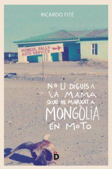 Ebooks mobi descarga gratuita NO LI DIGUIS A LA MAMA QUE HE MARXAT A MONGÒLIA EN MOTO de RICARDO FITE 9788494628955 ePub (Literatura española)