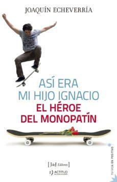 Rapidshare descargar libros de ajedrez. ASI ERA MI HIJO IGNACIO: EL HEROE DEL MONOPATIN 9788494778155 in Spanish de ECHEVARRIA. JOAQUIN
