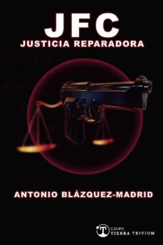 Descarga libros gratis JFC JUSTICIA REPARADORA de ANTONIO BLAZQUEZ MADRID (Literatura española) PDB DJVU PDF 9788494937255