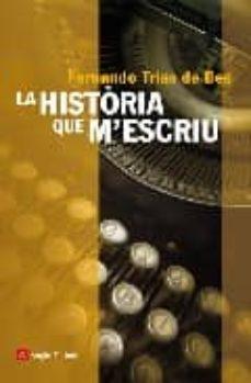 Descarga gratuita de audiolibros para ordenador. LA HISTORIA QUE M ESCRIU in Spanish de FERNANDO TRIAS DE BES