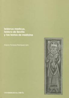 Descargar Ebook txt gratis para móvil ISIDORUS MEDICUS: ISIDORO DE SEVILLA Y LOS TEXTOS DE MEDICINA iBook DJVU CHM de ARSENIO (ED.) FERRACES RODRIGUEZ (Literatura española) 9788497491655