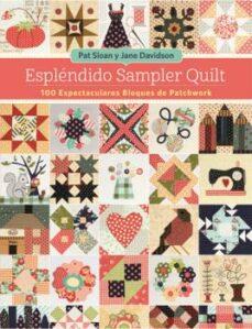 Descarga gratuita de libros de la vida de pi. ESPLENDIDO SAMPLER QUILT: 100 ESPECTACULARES BLOQUES DE PATCHWORK de