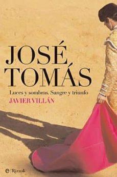 Descargar JOSE TOMAS: LUCES Y SOMBRAS: SANGRE Y TRIUNFO gratis pdf - leer online