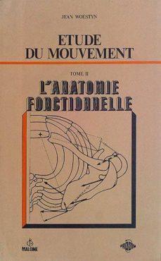 ETUDE DU MOUVEMENT TOMO II L'ANATOMIE FONCTIONNELLE - JEAN WOESTYN | Triangledh.org