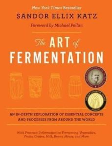 the art of fermentation: an in-depth exploration of essential concepts and processes from around the world-sandor ellix katz-9781603582865