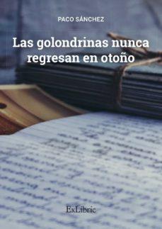 las golondrinas nunca regresan en otoño-francisco sánchez arjona-9788417334765