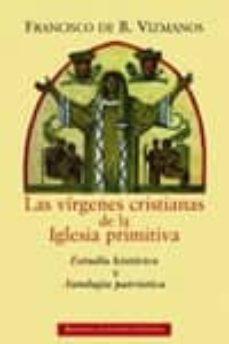 Valentifaineros20015.es Las Virgenes Cristianas De La Iglesia Primitiva. Estudio Historic O Y Antologia Patristica Image