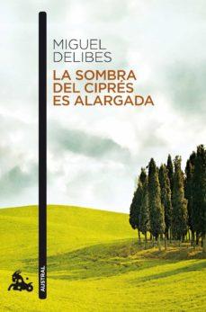 Ebooks gratis descargar en base de datos LA SOMBRA DEL CIPRES ES ALARGADA de MIGUEL DELIBES 9788423342365 (Literatura española)