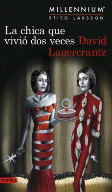 Libros descargar itunes gratis. LA CHICA QUE VIVIO DOS VECES (SERIE MILLENNIUM 6) de DAVID LAGERCRANTZ