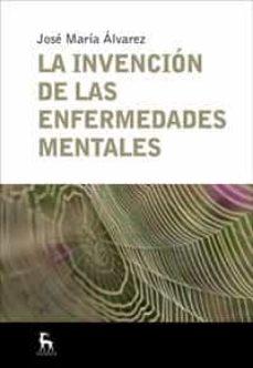 Descargar Ebook italiani gratis LA INVENCION DE LAS ENFERMEDADES MENTALES ePub FB2 9788424935665 de JOSE MARIA ALVAREZ (Literatura española)